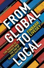 From global to local: the making of things and the end of globalisation