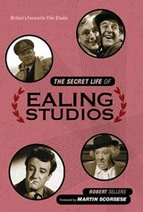 The Secret Life of Ealing Studios | Robert Sellers |