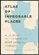 Atlas of improbable places | Elborough, Travis ; Horsfield, Alan |
