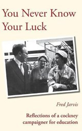 You Never Know Your Luck - Reflections of a Cockney Campaign | Fred Jarvis |