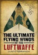 Ultimate Flying Wings of the Luftwaffe | Justo Miranda |