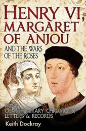 Henry VI, Margaret of Anjou and the Wars of the Roses | Keith Dockray |