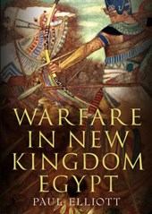 Warfare in New Kingdom Egypt | Paul Elliot |