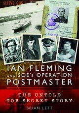 Ian Fleming and SOE's Operation Postmaster: The Top Secret Story Behind 007 | Brian Gordon Lett |