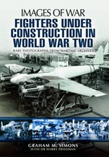 Fighters Under Construction in World War Two | Graham M. Simons |