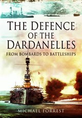 The Defence of the Dardanelles | Michael Forrest |
