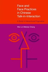 Face and Face Practices in Chinese Talk-in-Interaction | Wei-Lin Melody Chang |
