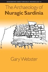 The Archaeology of Nuragic Sardinia | Gary S. Webster |