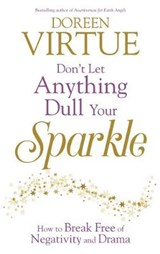 Don't Let Anything Dull Your Sparkle | Doreen Virtue |