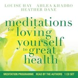 Meditations for Loving Yourself to Great Health | Louise Hay ; Ahlea Khadro ; Heather Dane |