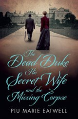 Dead Duke, His Secret Wife and the Missing Corpse | Piu Marie Eatwell |