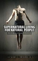 Supernatural Living for Natural People | Ray Ortlund |