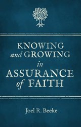 Knowing and Growing in Assurance of Faith | Joel R. Beeke |