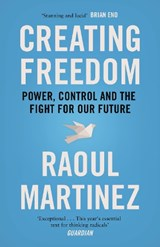 Creating freedom: power, control and the fight for our future | Raoul Martinez |