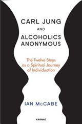 Carl Jung and Alcoholics Anonymous | Ian McCabe |