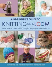 Beginner's Guide to Knitting on a Loom (New Edition)