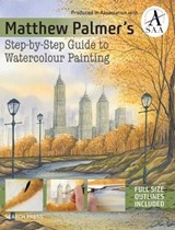 Matthew Palmer's Step-by-Step Guide to Watercolour Painting | Matthew Palmer |