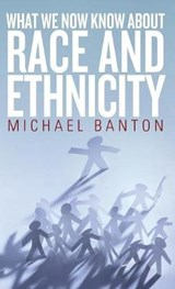 What We Now Know about Race and Ethnicity | Michael Banton |