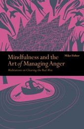 Mindfulness & the art of managing anger : meditations on clearing the red mist
