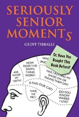Seriously Senior Moments | Geoff Tibballs |
