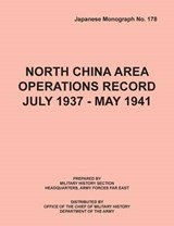 North China Area Operations Record July 1937 - May 1941 (Japanese Monograph No. 178) | Office of Chief Military History |