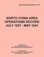 North China Area Operations Record July 1937 - May 1941 (Japanese Monograph No. 178)