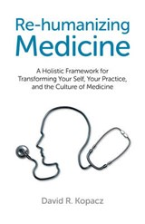 Re-Humanizing Medicine | Kopacz, David R., M.D. |