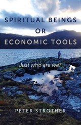 Spiritual Beings or Economic Tools | Peter Strother |