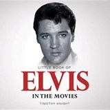 Little Book of Elvis in the Movies | Timothy Knight |
