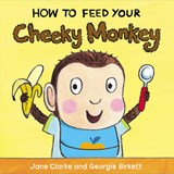 How to Feed Your Cheeky Monkey | Jane Clarke |