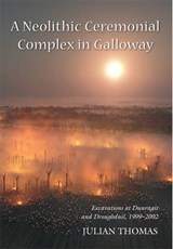 Neolithic Ceremonial Complex in Galloway | Julian Thomas |