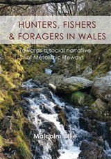 Hunters, Fishers and Foragers in Wales | Malcolm Lillie |