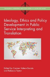Ideology, Ethics and Policy Development in Public Service Interpreting and Translation | Carmen Valero-Garces |