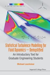 Statistical Turbulence Modelling for Fluid Dynamics Demystified | Michael Leschziner |