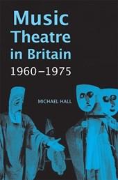 Music Theatre in Britain, 1960-1975