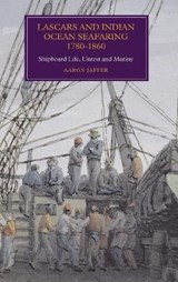 Lascars and Indian Ocean Seafaring, 1780-1860 | Aaron Jaffer |