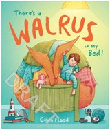 There's a walrus in my bed | Ciara Flood |