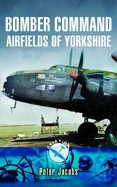 Bomber Command Airfields of Yorkshire | Peter Jacobs |