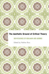 Aesthetic Ground of Critical Theory | Nathan Ross |