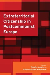 Extraterritorial Citizenship in Postcommunist Europe | Timofey Agarin |