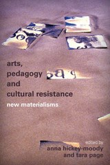 Arts, Pedagogy and Cultural Resistance | Anna Hickey Moody |