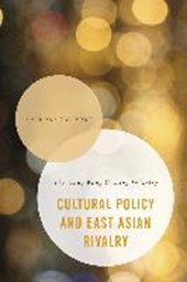 Cultural Policy and East Asian Rivalry | Anthony Y. H. Fung |