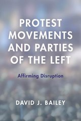 Protest Movements and Parties of the Left | David J. Bailey |