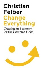 Change Everything | Christian Felber |