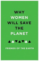 Why Women Will Save the Planet | Friends of the Earth & Jenny Hawley |