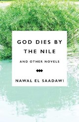 God Dies by the Nile and Other Novels | Nawal Sadawi |