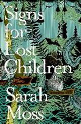 Signs for Lost Children | Sarah Moss |