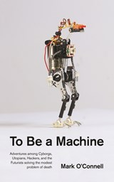 To be a machine | Mark O Connell |