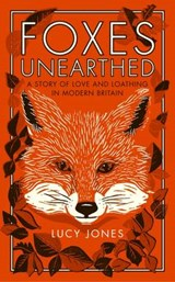 Foxes Unearthed | Lucy Jones |