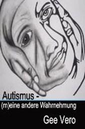 Autismus - (M)Eine Andere Wahrnehmung